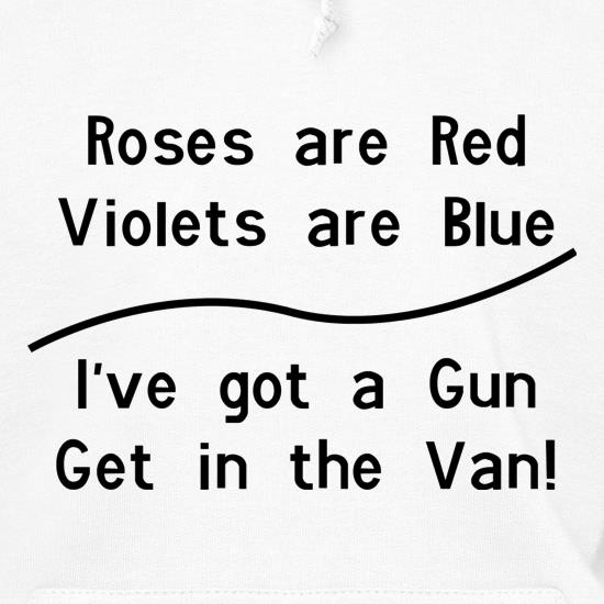 Roses Are Red Voilets Are Blue, I have a Gun get in the van t shirt