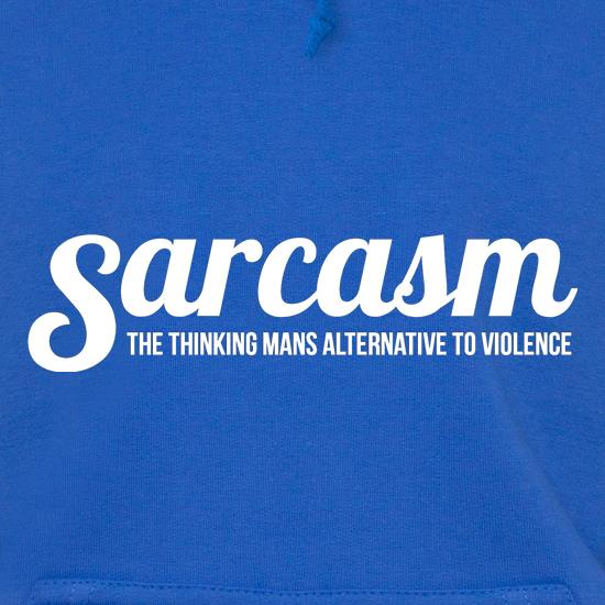 Sarcasm - the thinking mans alternative to violence t shirt