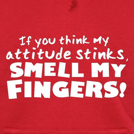 If You Think My Attitude Stinks, Smell My Fingers! t shirt