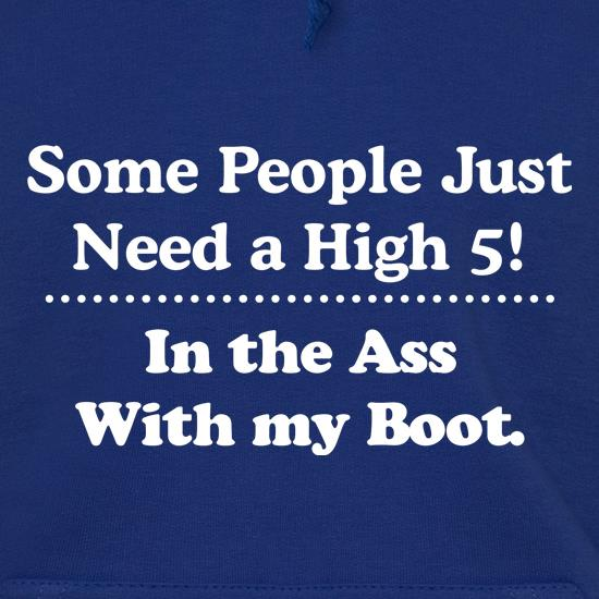 Some people just need a high 5 - in the ass with my boot t shirt