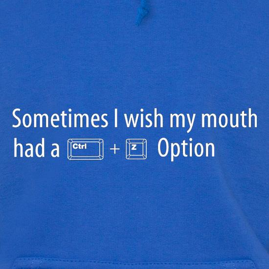 Sometimes I Wish My Mouth Had A Ctrl Z Option t shirt