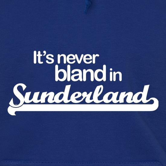 It's Never Bland in Sunderland t shirt