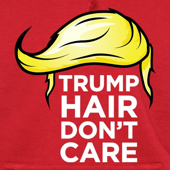 Trump Hair, Don't Care t shirt