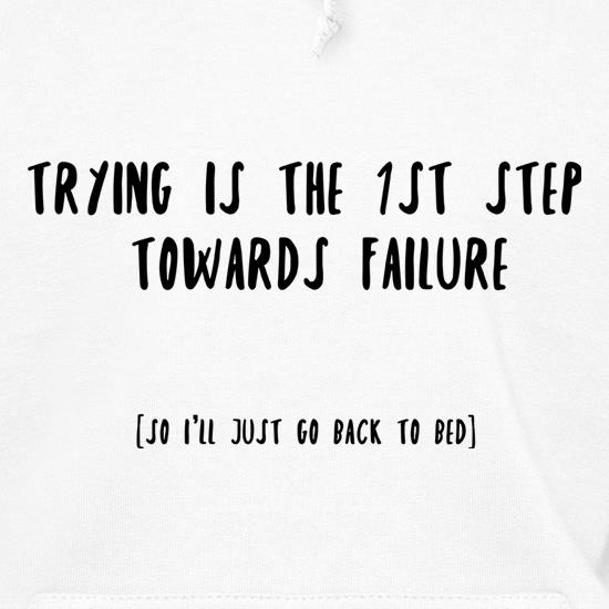 Trying Is The 1st Step To Failure t shirt