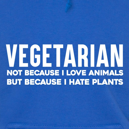 Vegetarian Because I Hate Plants t shirt