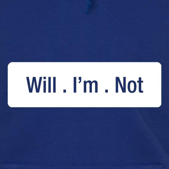 Will I'm Not t shirt