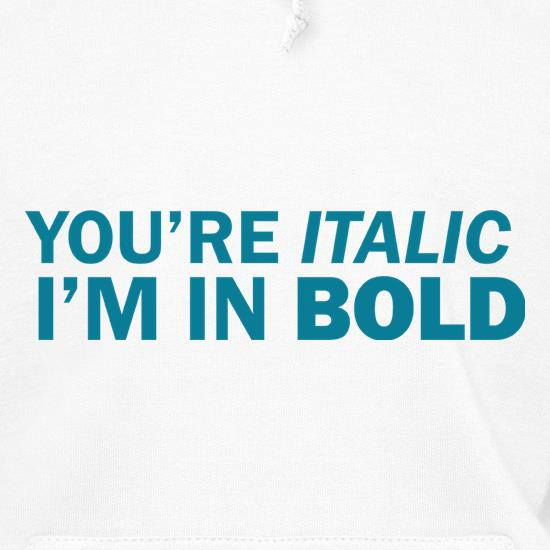 You're Italic, I'm In Bold t shirt