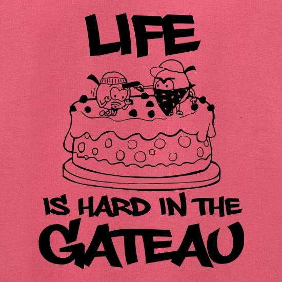 Life Is Hard In The Gateau t shirt