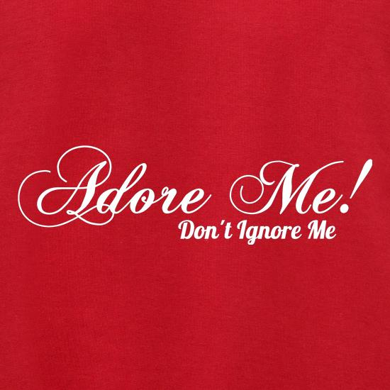 Adore me Don't Ignore Me t shirt