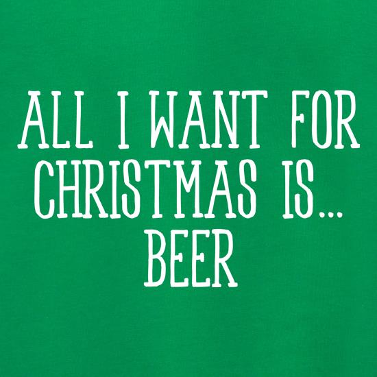All I Want For Christmas Is Beer t shirt