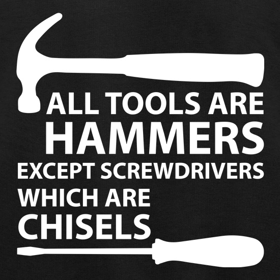 All Tools Are Hammers Except Screwdrivers t shirt