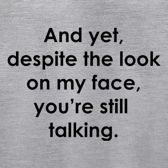 And yet despite the look on my face you're still talking t shirt