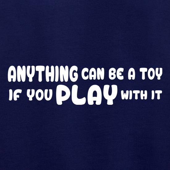Anything Can Be A Toy t shirt