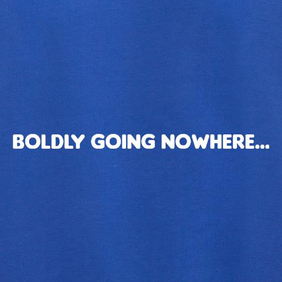 Boldly Going Nowhere t shirt
