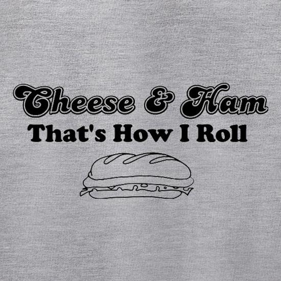 Cheese And Ham That's How I Roll t shirt