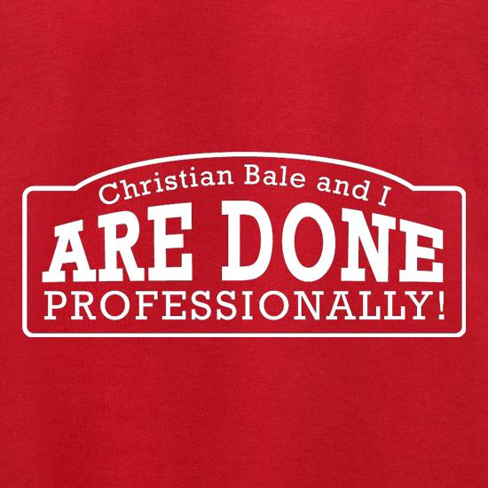 Christian Bale And I Are Done Professionally! t shirt