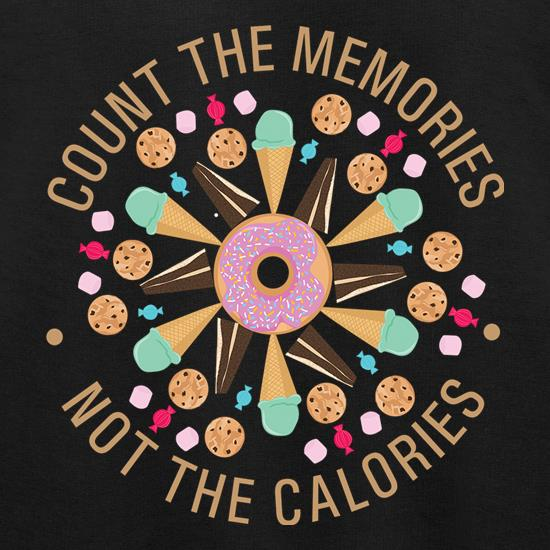 Count The Memories, Not The Calories t shirt
