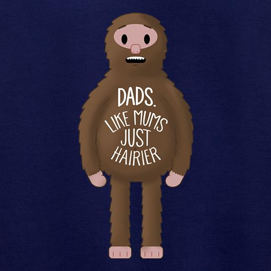 Dads: Like mums... but hairier t shirt