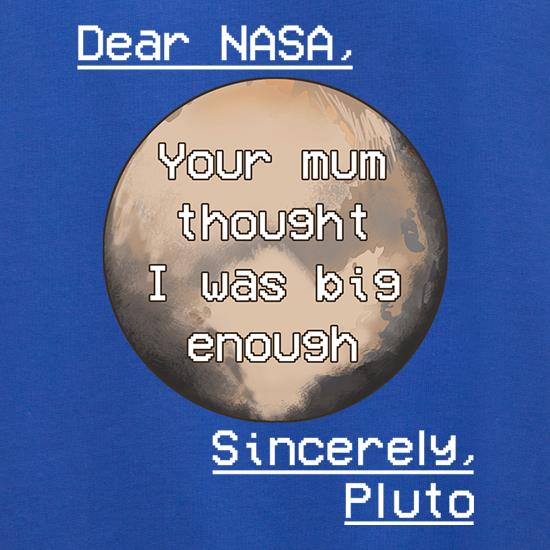 Dear Nasa. Your Mum Thought I Was Big Enough t shirt