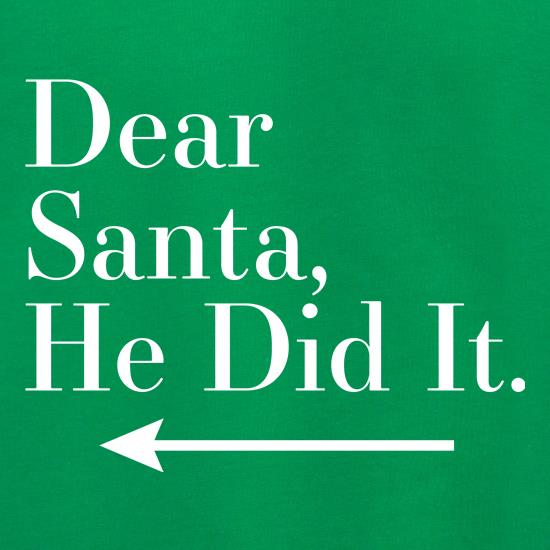 Dear Santa, He Did It (Left Arrow) t shirt