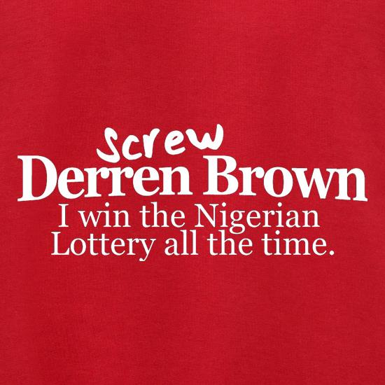 Screw Derren Brown. I Win The Nigerian Lottery All The Time. t shirt