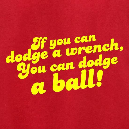 If You Can Dodge A Wrench, You Can Dodge A Ball! t shirt