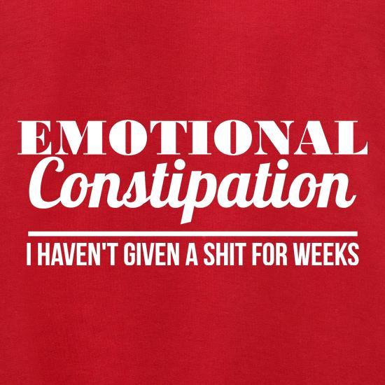 Emotional Constipation - I haven't given a shit for Weeks! t shirt