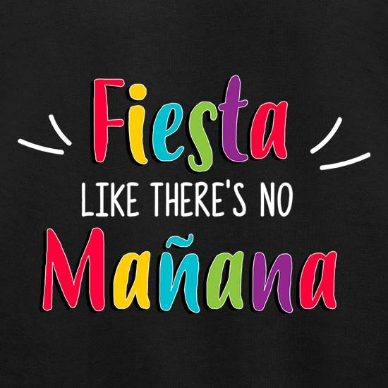 Fiesta Like There's No Manana t shirt