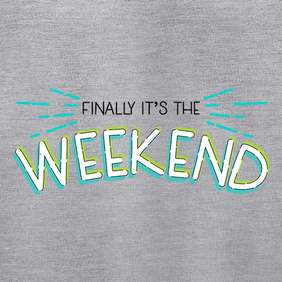 Finally It's The Weekend t shirt