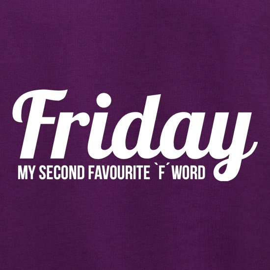 Friday - My Second Favourite `F' Word t shirt