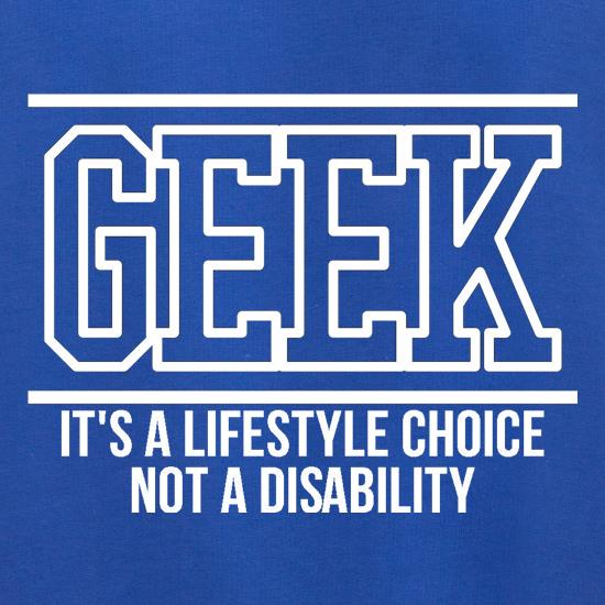 Geek - It's a lifestyle choice not a disability t shirt