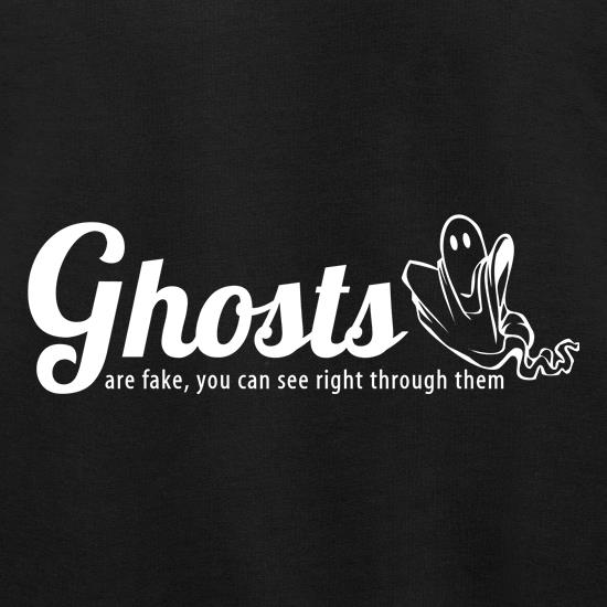 Ghosts are fake you can see right through them t shirt