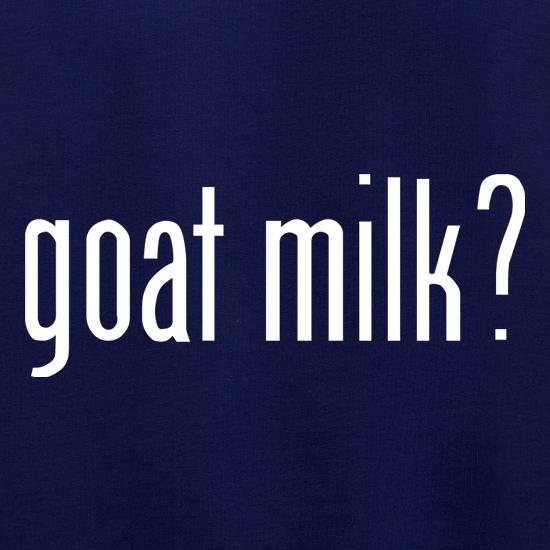 Goat Milk? t shirt