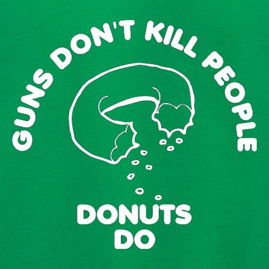 Guns Don't Kill People Donuts Do t shirt