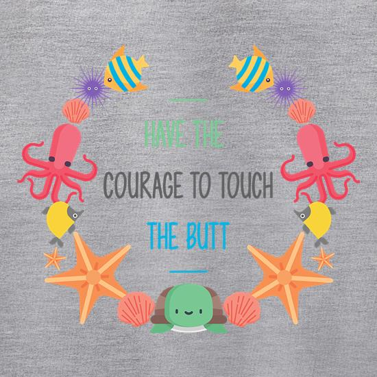 Have The Courage To Touch The Butt t shirt