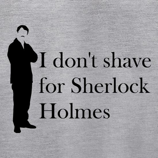 I don't shave for Sherlock Holmes 1 t shirt
