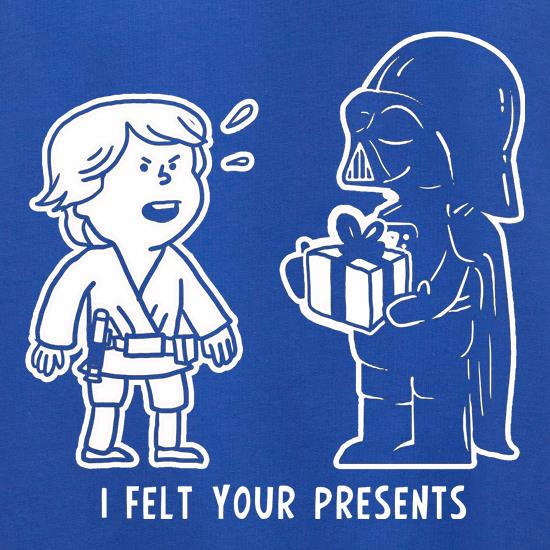 I Felt Your Presents t shirt