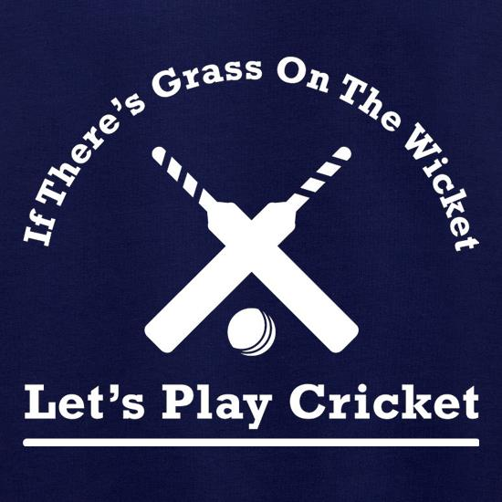 If There's Grass On The Wicket Let's Play Cricket t shirt