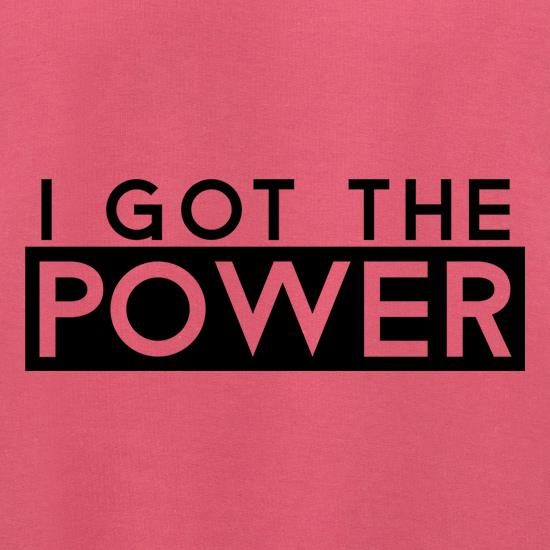 I Got The Power t shirt