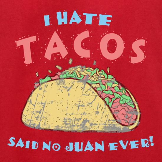 I hate Tacos! Said No Juan Ever! t shirt