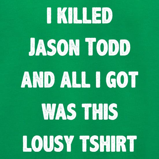 I Killed Jason Todd t shirt
