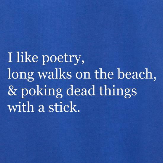 I Like Poetry, Long Walks On The Beach & Poking Dead Things With A Stick t shirt