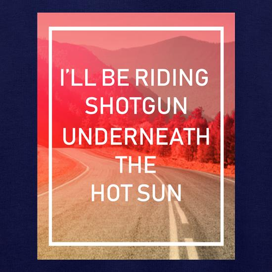 I'll Be Riding Shotgun t shirt