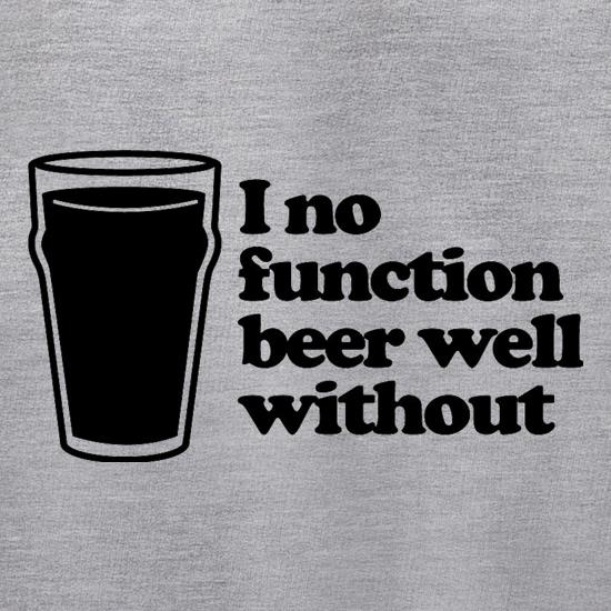 I No Function Beer Well Without t shirt