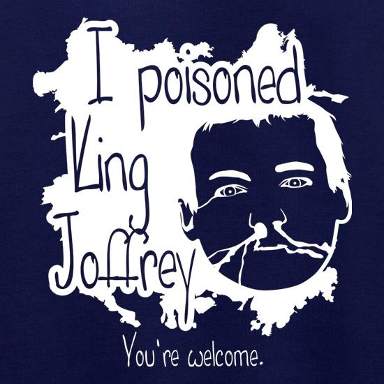 I Poisoned King Joffrey t shirt