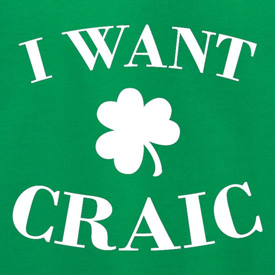 I Want Craic t shirt
