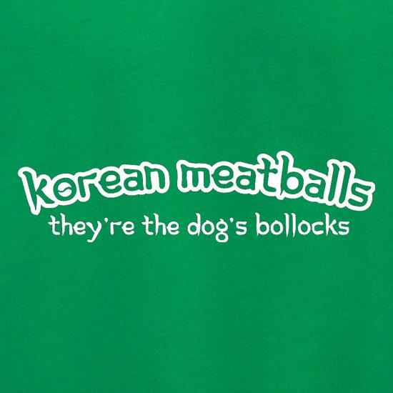 Korean Meatballs They're The Dog's Bollocks t shirt