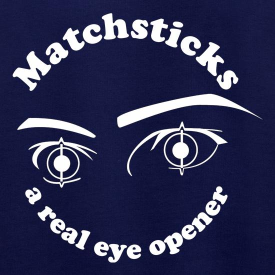 Matchsticks - They're a real eye opener t shirt