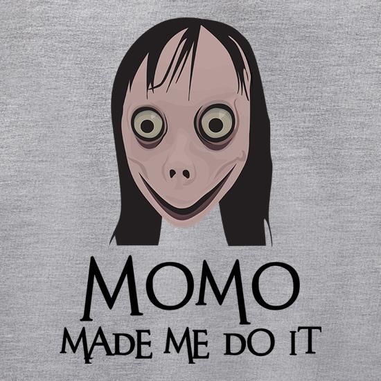 Momo Made Me Do It t shirt