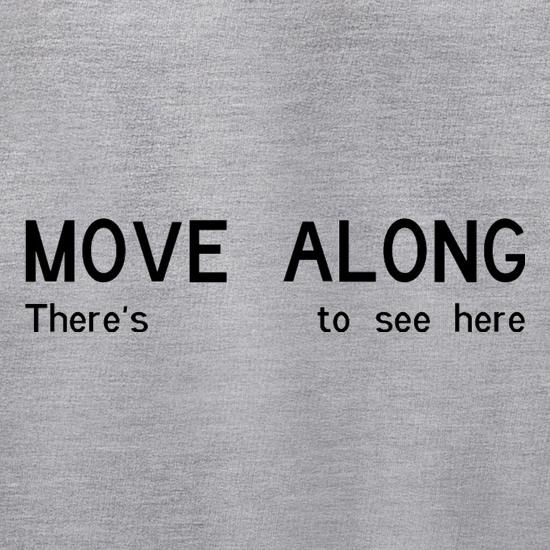 Move Along There's Nothing To See Here t shirt